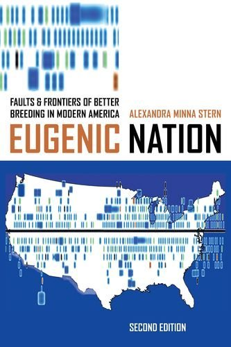 The best books on Eugenics - Eugenic Nation: Faults and Frontiers of Better Breeding in Modern America by Alexandra Minna Stern