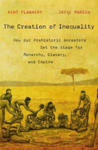 The best books on Cultural Evolution - The Creation of Inequality: How Our Prehistoric Ancestors Set the Stage for Monarchy, Slavery, and Empire by Joyce Marcus & Kent Flannery