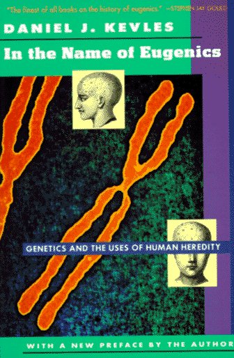 The best books on Eugenics - In the Name of Eugenics: Genetics and the Uses of Human Heredity by Daniel Kevles