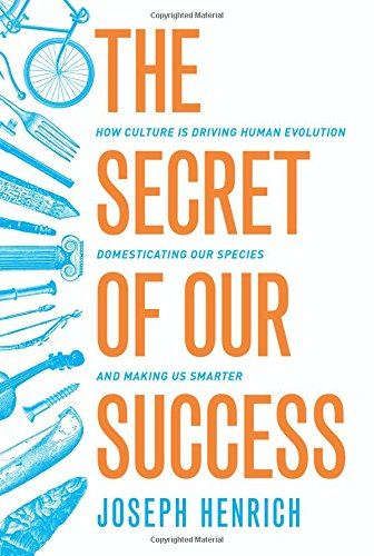 The best books on Cultural Evolution - The Secret of Our Success: How Culture Is Driving Human Evolution, Domesticating Our Species, and Making Us Smarter by Joe Henrich