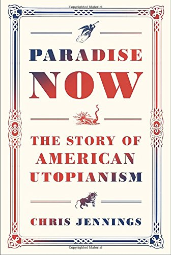 The best books on Utopia - Paradise Now: The Story of American Utopianism by Chris Jennings