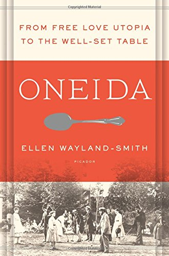 The best books on Utopia - Oneida: From Free Love Utopia to the Well-Set Table by Ellen Wayland-Smith