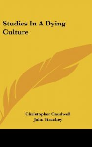 The Best Books on the Life and Work of H G Wells - Studies in a Dying Culture by Christopher Caudwell