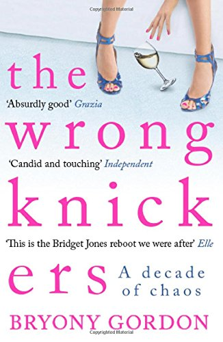 The best books on Depression - The Wrong Knickers: A Decade of Chaos by Bryony Gordon