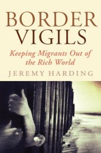 The best books on Refugees - Border Vigils: Keeping Migrants Out of the Rich World by Jeremy Harding