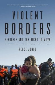 The best books on Refugees - Violent Borders: Refugees and the Right to Move by Reece Jones