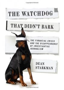 James T Hamilton recommends the best books on the Economics of News - The Watchdog That Didn't Bark: The Financial Crisis and the Disappearance of Investigative Journalism by Dean Starkman