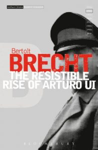 The Resistable Rise of Arturo Ui by Bertolt Brecht