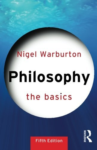 The Best Philosophy Books of 2017 - Philosophy: The Basics by Nigel Warburton