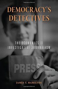 James T Hamilton recommends the best books on the Economics of News - Democracy's Detectives: The Economics of Investigative Journalism by James T Hamilton