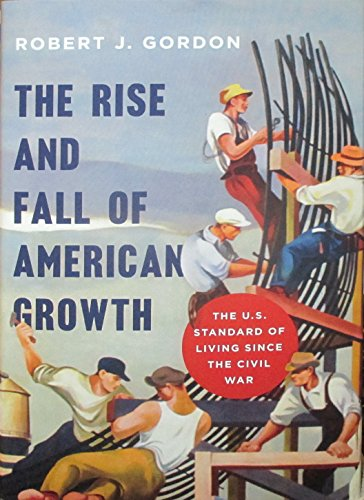 Best Economics Books of 2016 - The Rise and Fall of American Growth: The U.S. Standard of Living since the Civil War by Robert J. Gordon