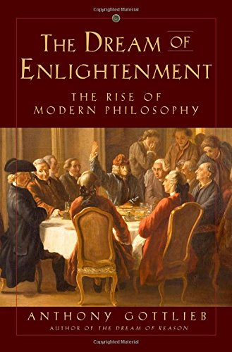 The best books on God - The Dream of Enlightenment: The Rise of Modern Philosophy by Anthony Gottlieb