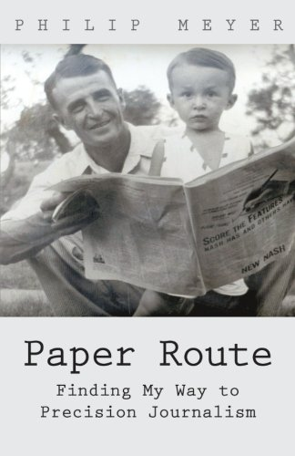 James T Hamilton recommends the best books on the Economics of News - Paper Route: Finding My Way to Precision Journalism by Philip Meyer