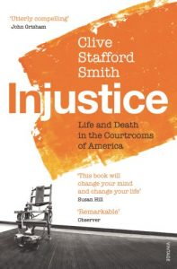 The best books on Capital Punishment - Injustice: Life and Death in the Courtrooms of America by Clive Stafford Smith