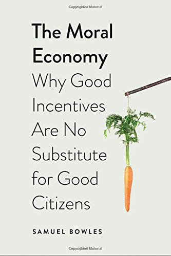Best Economics Books of 2016 - The Moral Economy: Why Good Incentives Are No Substitute for Good Citizens by Samuel Bowles