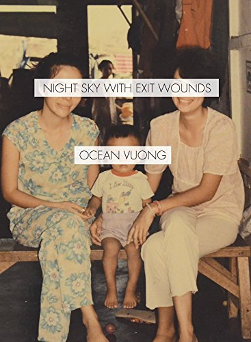 Best Poetry of 2016 - Night Sky with Exit Wounds by Ocean Vuong