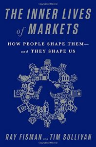 Best Economics Books of 2016 - The Inner Lives of Markets: How People Shape Them—And They Shape Us by Ray Fisman and Tim Sullivan