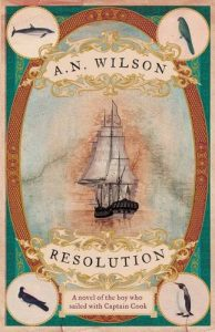 A N Wilson recommends the best Christian Books - Resolution: A Novel of Captain Cook's Adventures of Discovery to Australia, New Zealand and Hawaii, Through the Eyes of George Forster, the Botanist on Board His Ship by A N Wilson