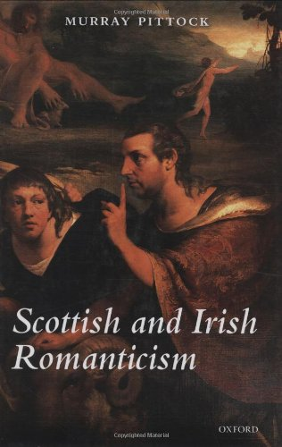 The best books on Jacobitism - Scottish and Irish Romanticism by Murray Pittock