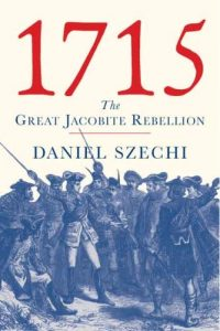 The best books on Jacobitism - 1715: The Great Jacobite Rebellion by Daniel Szechi