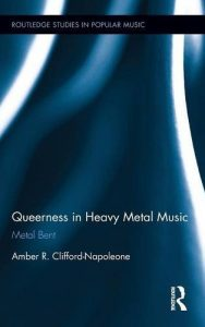 The best books on Heavy Metal - Queerness in Heavy Metal Music: Metal Bent by Amber R Clifford-Napoleone