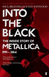 The best books on Heavy Metal - Into the Black: The Inside Story of Metallica, 1991-2014 by Ian Winwood and Paul Brannigan