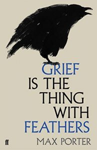 The best books on Grief - Grief is the Thing with Feathers by Max Porter
