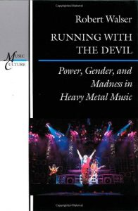 The best books on Heavy Metal - Running with the Devil: Power, Gender and Madness in Heavy Metal Music by Robert Walser