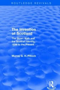 The best books on Irish Unionism - The Invention of Scotland: The Stuart Myth and the Scottish Identity, 1638 to the Present by Murray Pittock