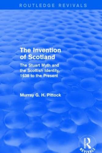 The best books on Jacobitism - The Invention of Scotland: The Stuart Myth and the Scottish Identity, 1638 to the Present by Murray Pittock