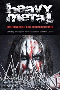 The best books on Heavy Metal - Heavy Metal: Controversies and Countercultures by Keith Kahn Harris