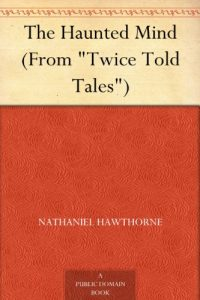 The Haunted Mind by Nathaniel Hawthorne