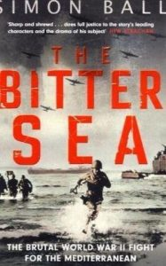 The best books on El Alamein - The Bitter Sea: The Brutal World War II Fight for the Mediterranean by Simon Ball