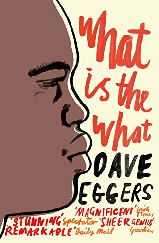 The Best Contemporary Fiction - What is the What by Dave Eggers