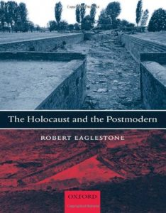 The Best Contemporary Fiction - The Holocaust and the Postmodern by Robert Eaglestone