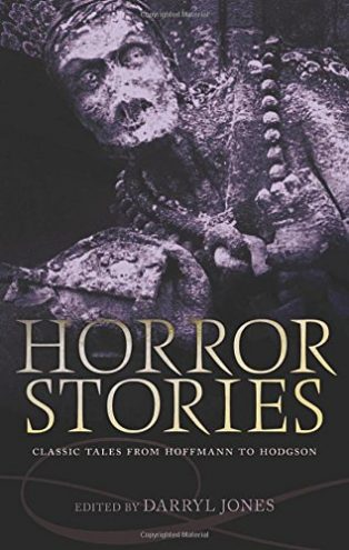 Horror Stories: Classic Tales from Hoffmann to Hodgson by Darryl Jones