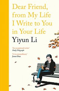 Yiyun Li on the 'Anti-memoir' - Dear Friend, from My Life I Write to You in Your Life by Yiyun Li