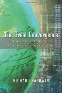 The best books on Globalization - The Great Convergence by Richard Baldwin