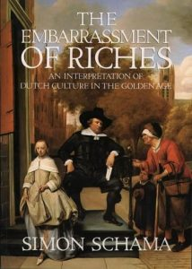 The Embarrassment of Riches: An Interpretation of Dutch Culture in the Golden Age by Simon Schama