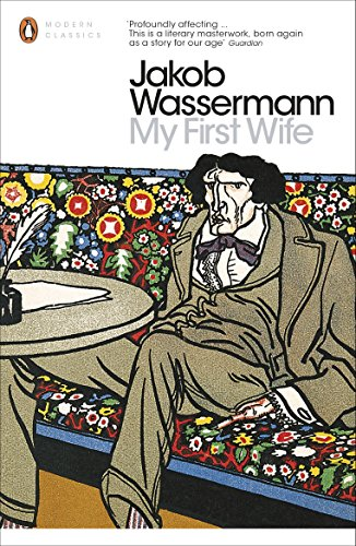 Katie Kitamura on Marriage (and Divorce) in Literature - My First Wife by Jakob Wassermann & Translated by Michael Hofmann