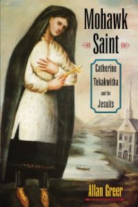 The best books on The Saints - Mohawk Saint: Catherine Tekakwitha and the Jesuits by Allan Greer