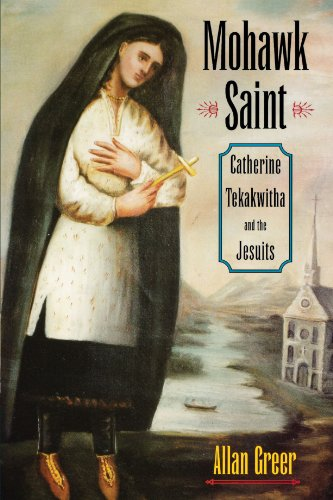 Mohawk Saint: Catherine Tekakwitha and the Jesuits by Allan Greer