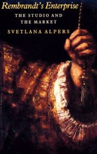 Rembrandt's Enterprise: The Studio and the Market by Svetlana Alpers