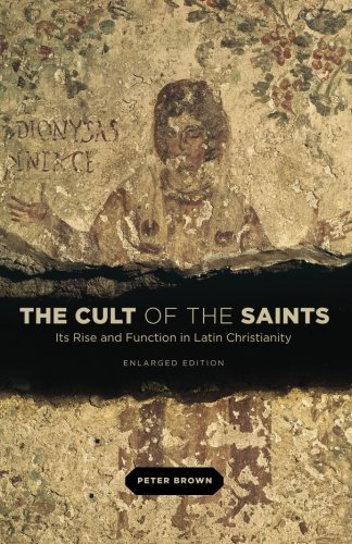 The Cult of the Saints Its Rise and Function in Latin Christianity by Peter Brown