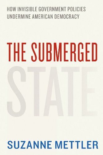 The best books on The Politics of Policymaking - The Submerged State: How Invisible Government Policies Undermine American Democracy by Suzanne Mettler