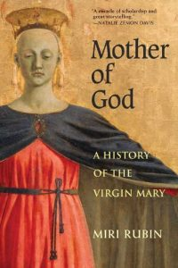 The best books on The Saints - Mother of God: A History of the Virgin Mary by Miri Rubin