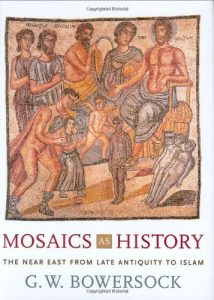 The best books on Late Antiquity - Mosaics as History: The Near East from Late Antiquity to Islam by GW Bowersock