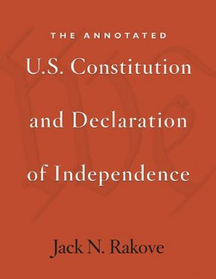 Annotated U.S. Constitution and Declaration of Independence by Jack Rakove