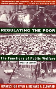 The best books on The Politics of Policymaking - Regulating the Poor: The Public Functions of Welfare by Frances Fox Piven and Richard Cloward