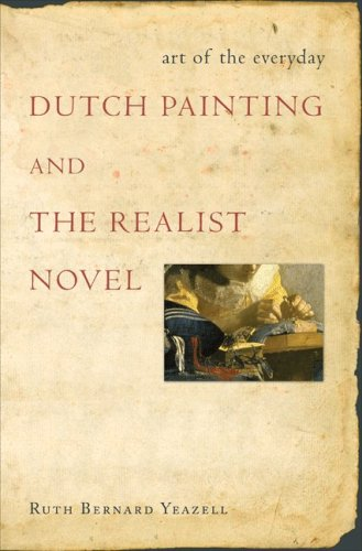 The best books on The Dutch Masters - Art of the Everyday: Dutch Painting and the Realist Novel by Ruth Bernard Yeazell
